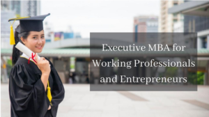 Executive MBA for Working Professionals and Entrepreneurs