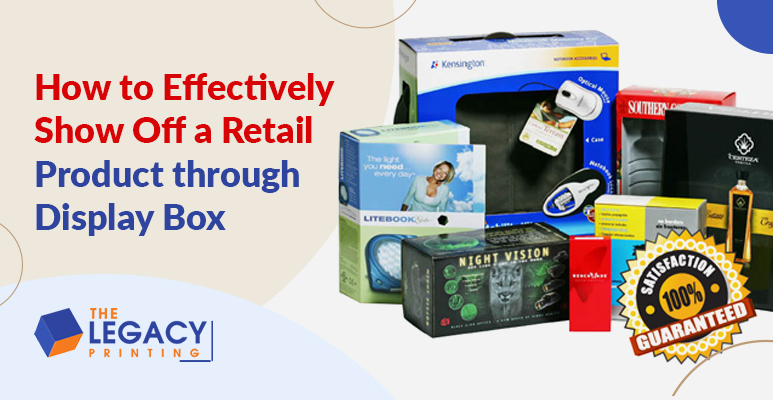 How to Effectively Show Off a Retail Product through Display Box